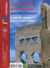 Archéologue (L'). n° 130, La rencontre des cultures gauloise et romaine : l'héritage celtique dans la Gaule romaine
