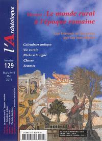 Archéologue (L'). n° 129, Le monde rural à l'époque romaine : les travaux et les jours sur les mosaïques