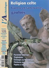 Archéologue (L'). n° 135, Religion celte : guerre et sanctuaires gaulois