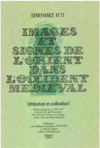 Sénéfiance. n° 11, Images et signes de l'Orient dans l'Occident médiéval (Littérature et civilisation)