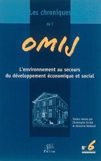 Chroniques de l'OMIJ (Les). n° 6, L'environnement au secours du développement économique et social