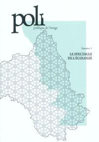 Poli : politique de l'image. n° 3, Le spectacle de l'écologie