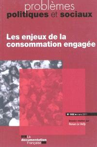 Problèmes politiques et sociaux. n° 982, Les enjeux de la consommation engagée