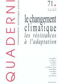 Quaderni. n° 71, Le changement climatique : les résistances à l'adaptation
