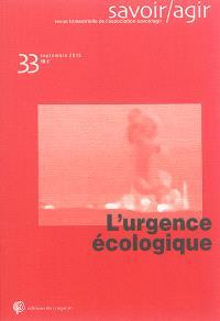 Savoir, agir. n° 33, L'urgence écologique