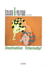 Ecologie et politique. n° 32, Destination Tchernobyl