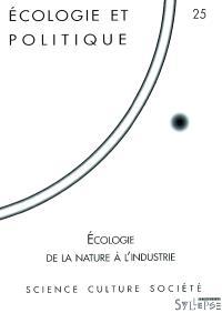 Ecologie et politique. n° 25, Ecologie de la nature à l'industrie