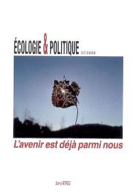 Ecologie et politique. n° 37, L'avenir est déjà parmi nous