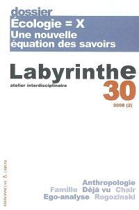 Labyrinthe. n° 30, Ecologie = X : une nouvelle équation des savoirs
