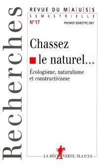 Revue du MAUSS. n° 17, Chassez le naturel... : écologisme, naturalisme et constructivisme