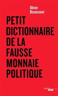Petit dictionnaire de la fausse monnaie politique
