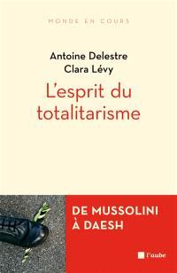 L'esprit du totalitarisme : de Mussolini à Daesh