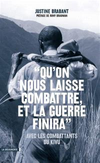 Qu'on nous laisse combattre, et la guerre finira : avec les combattants du Kivu