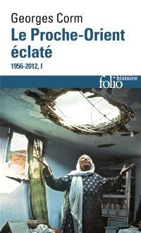 Le Proche-Orient éclaté, 1956-2012. Volume 1