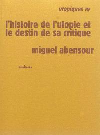 Utopiques. Volume 4, L'histoire de l'utopie et le destin de sa critique
