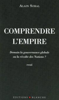 Comprendre l'Empire : demain la gouvernance globale ou la révolte des nations ? : essai