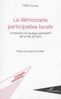 La démocratie participative locale : l'institution du budget participatif de la ville de Paris