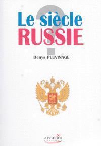 Le siècle Russie : témoignages et réflexions
