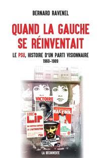 Quand la gauche se réinventait : le PSU, histoire d'un parti visionnaire : 1960-1989