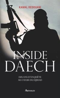 Inside Daech : dix ans d'enquête au coeur du djihad