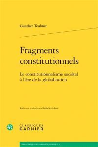 Fragments constitutionnels : le constitutionnalisme sociétal à l'ère de la globalisation