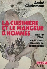La cuisinière et le mangeur d'hommes : essai sur les rapports entre l'État, le marxisme et les camps de concentration