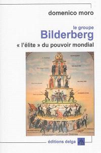 Le groupe Bilderberg : l'élite du pouvoir mondial