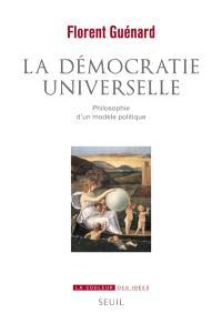 La démocratie universelle : philosophie d'un modèle politique