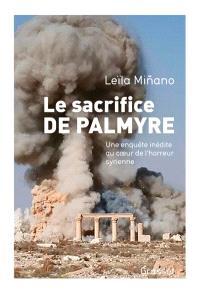 Le sacrifice de Palmyre : une enquête inédite au coeur de l'horreur syrienne