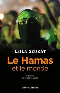 Le Hamas et le monde : 2006-2015 : la politique étrangère du mouvement islamiste palestinien