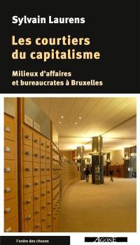 Les courtiers du capitalisme : milieux d'affaires et bureaucrates à Bruxelles