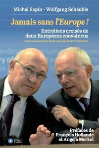 Jamais sans l'Europe ! : entretiens croisés de deux Européens convaincus
