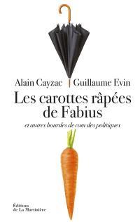 Les carottes râpées de Fabius : et autres bourdes de com des politiques