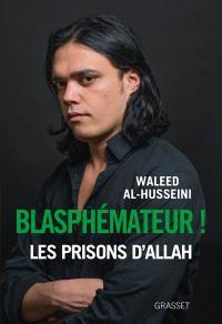 Blasphémateur ! : les prisons d'Allah