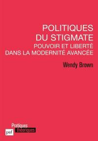 Politiques du stigmate : pouvoir et liberté dans la modernité avancée