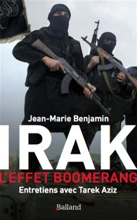 Irak : l'effet boomerang : entretiens avec Tarek Aziz