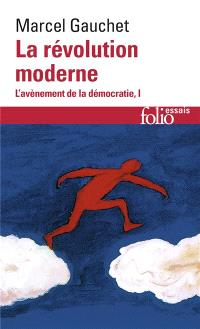 L'avènement de la démocratie. Volume 1, La révolution moderne