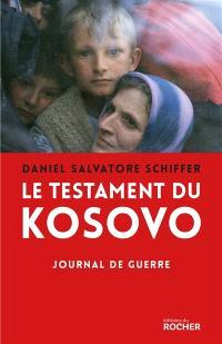 Le testament du Kosovo : journal de guerre