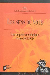 Les sens du vote : une enquête sociologique : France, 2011-2014
