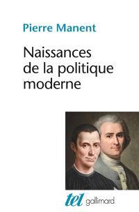 Naissances de la politique moderne : Machiavel, Hobbes, Rousseau