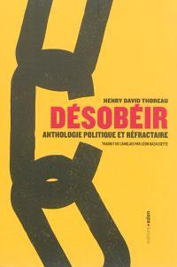 Désobéir : anthologie politique et réfractaire