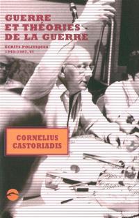 Ecrits politiques : 1945-1997. Volume 6, Guerre et théories de la guerre