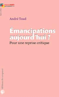 Emancipations aujourd'hui ? : pour une reprise critique