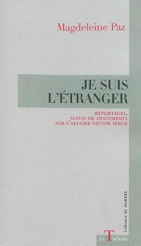 Je suis l'étranger : reportages, suivis de documents sur l'affaire Victor Serge