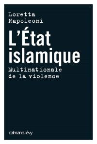 L'Etat islamique : multinationale de la violence