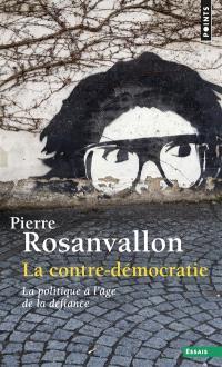 La contre-démocratie : la politique à l'âge de la défiance