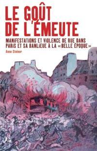 Le goût de l'émeute : manifestations et violences de rue dans Paris et sa banlieue à la Belle Epoque
