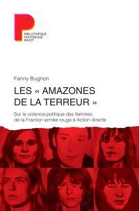 Les amazones de la terreur : sur la violence politique des femmes, de la Fraction armée rouge à Action directe
