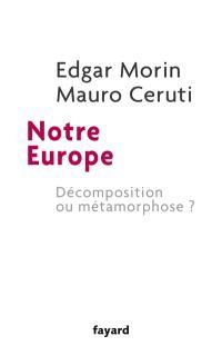Notre Europe : décomposition ou métamorphose ?