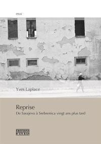 Reprise : de Sarajevo à Srebrenica vingt ans plus tard, réponses à L'âge d'homme et à Peter Handke : essai